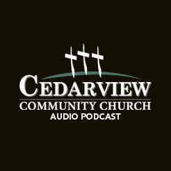 Cedarview Community Church : Audio Podcast